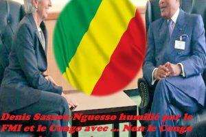 Denis Sassou-Nguesso humilié par le FMI et le Congo avec … Non le Congo ne mérite pas ça !
